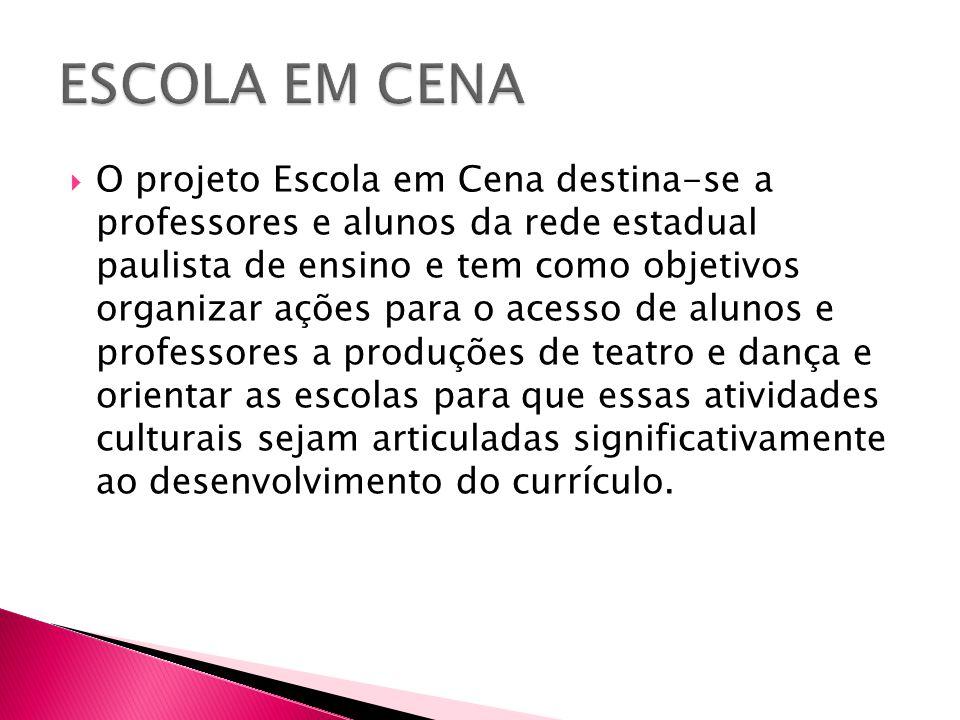  O projeto Escola em Cena destina-se a professores e alunos da rede estadual paulista de ensino e tem como objetivos organizar ações para o acesso de