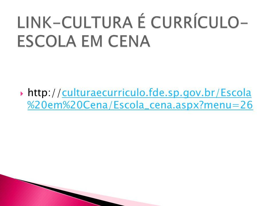  http://culturaecurriculo.fde.sp.gov.br/Escola %20em%20Cena/Escola_cena.aspx?menu=26culturaecurriculo.fde.sp.gov.br/Escola %20em%20Cena/Escola_cena.a