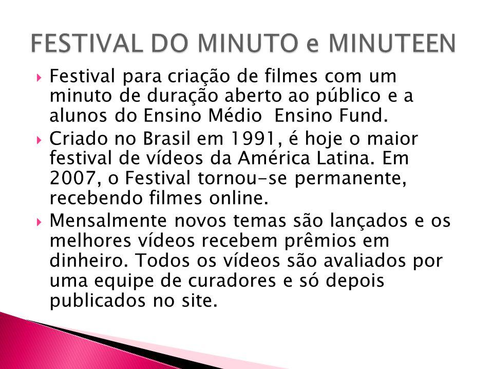  Festival para criação de filmes com um minuto de duração aberto ao público e a alunos do Ensino Médio Ensino Fund.  Criado no Brasil em 1991, é hoj