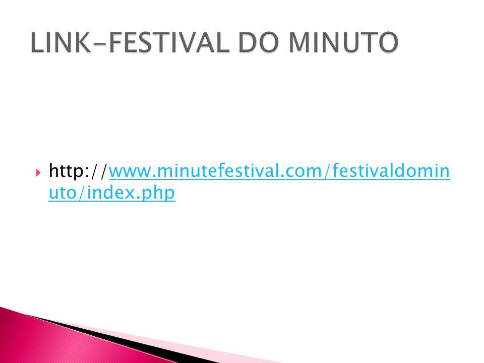  http://www.minutefestival.com/festivaldomin uto/index.phpwww.minutefestival.com/festivaldomin uto/index.php