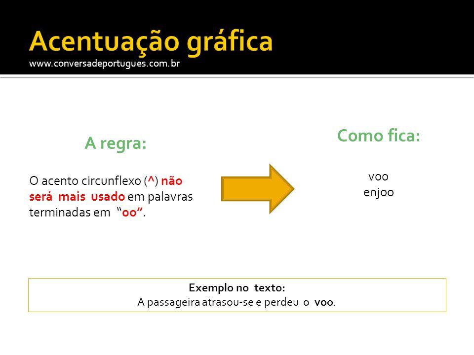 """www.conversadeportugues.com.br A regra: O acento circunflexo (^) não será mais usado em palavras terminadas em """"oo"""". Como fica: voo enjoo Exemplo no t"""