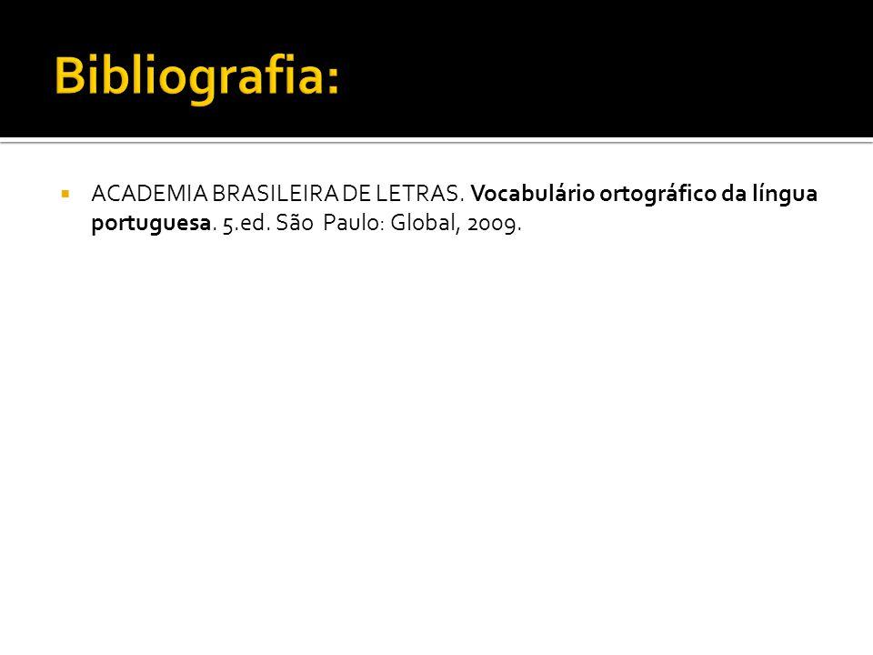  ACADEMIA BRASILEIRA DE LETRAS. Vocabulário ortográfico da língua portuguesa. 5.ed. São Paulo: Global, 2009.