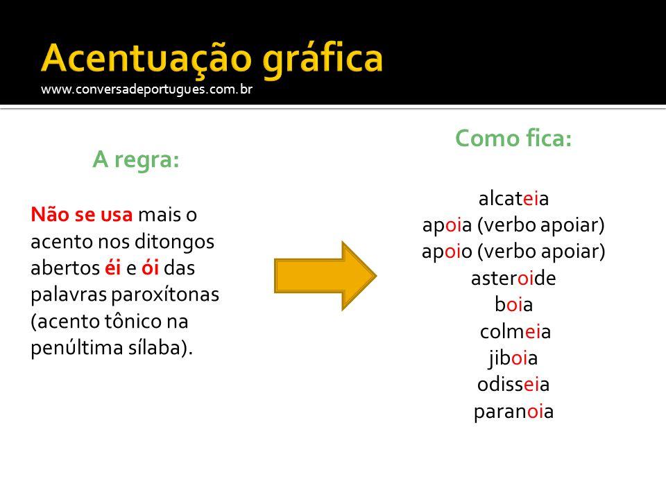 www.conversadeportugues.com.br A regra: Não se usa mais o acento nos ditongos abertos éi e ói das palavras paroxítonas (acento tônico na penúltima síl