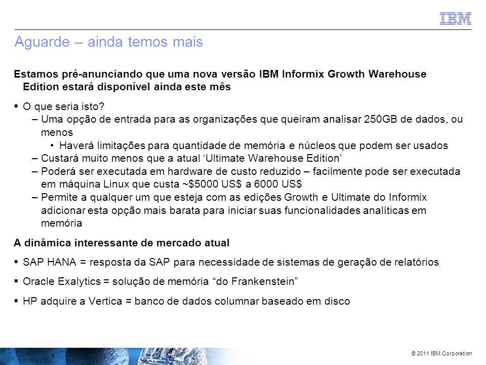 © 2011 IBM Corporation Caso #3 – um revendedor muito grande SQL executado (tabela fato com 25 milhões de registros e duas tabelas dimensionais de 3,6