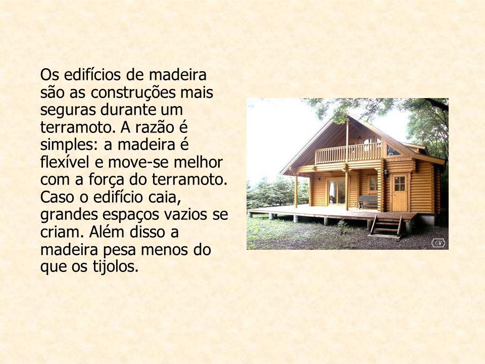 Os edifícios de madeira são as construções mais seguras durante um terramoto.