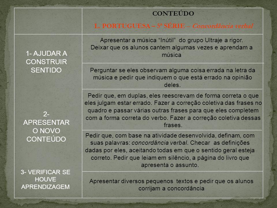 """CONTEÚDO L. PORTUGUESA – 5ª SÉRIE – Concordância verbal Apresentar a música """"Inútil"""" do grupo Ultraje a rigor. Deixar que os alunos cantem algumas vez"""