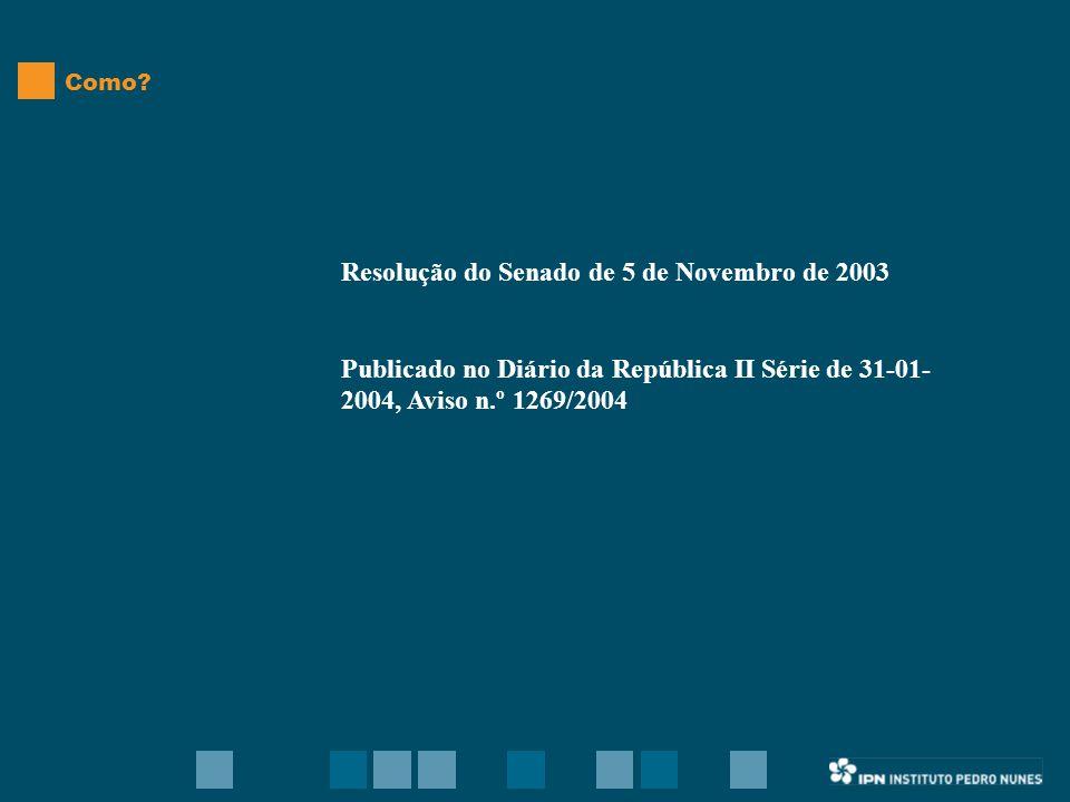Resolução do Senado de 5 de Novembro de 2003 Publicado no Diário da República II Série de 31-01- 2004, Aviso n.º 1269/2004 Como