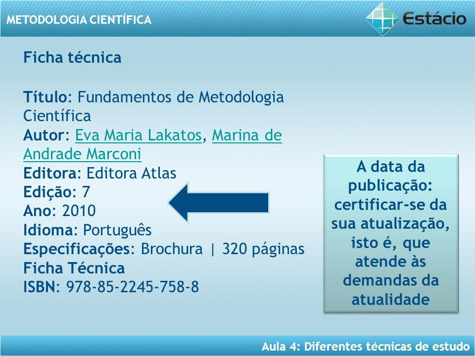 Aula 4: Diferentes técnicas de estudo METODOLOGIA CIENTÍFICA Título: Fundamentos de Metodologia Científica Autor: Eva Maria Lakatos, Marina de Andrade