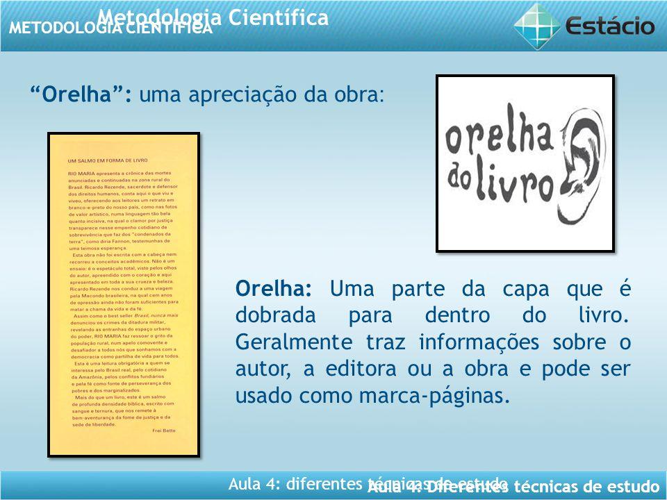"""Aula 4: Diferentes técnicas de estudo METODOLOGIA CIENTÍFICA Metodologia Científica Aula 4: diferentes técnicas de estudo """"Orelha"""": uma apreciação da"""