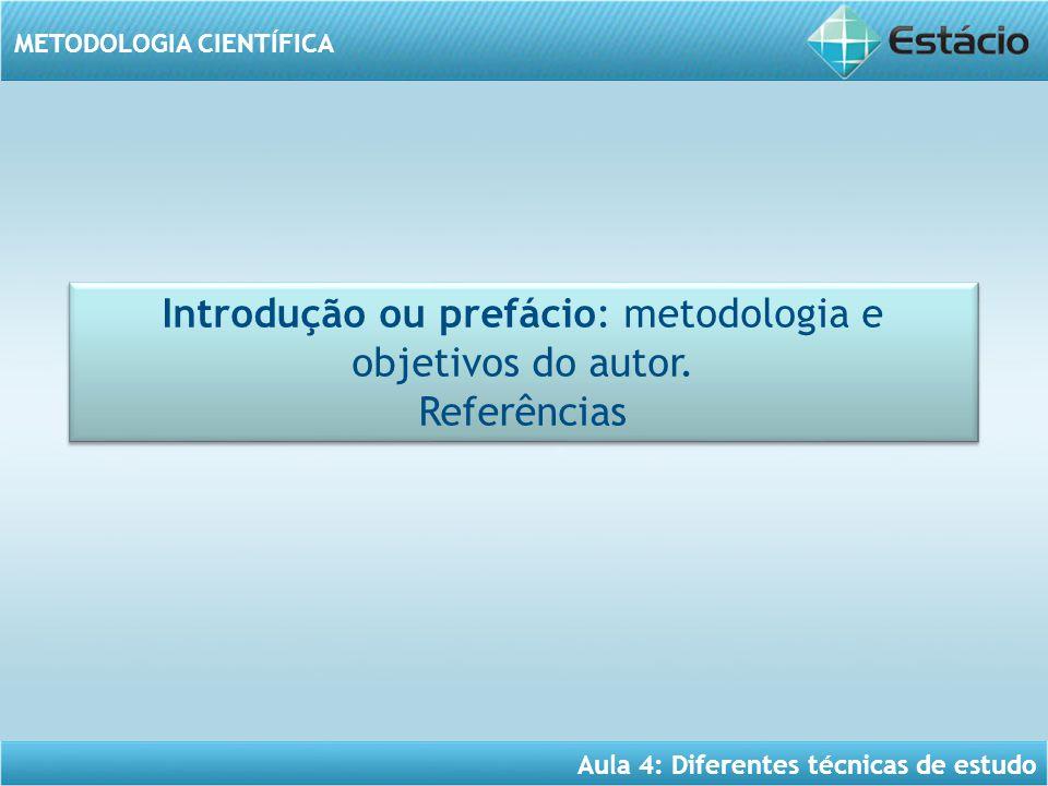 Aula 4: Diferentes técnicas de estudo METODOLOGIA CIENTÍFICA Introdução ou prefácio: metodologia e objetivos do autor. Referências Introdução ou prefá