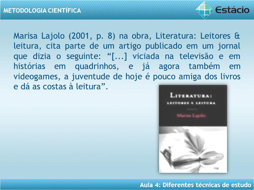 Aula 4: Diferentes técnicas de estudo METODOLOGIA CIENTÍFICA Marisa Lajolo (2001, p. 8) na obra, Literatura: Leitores & leitura, cita parte de um arti