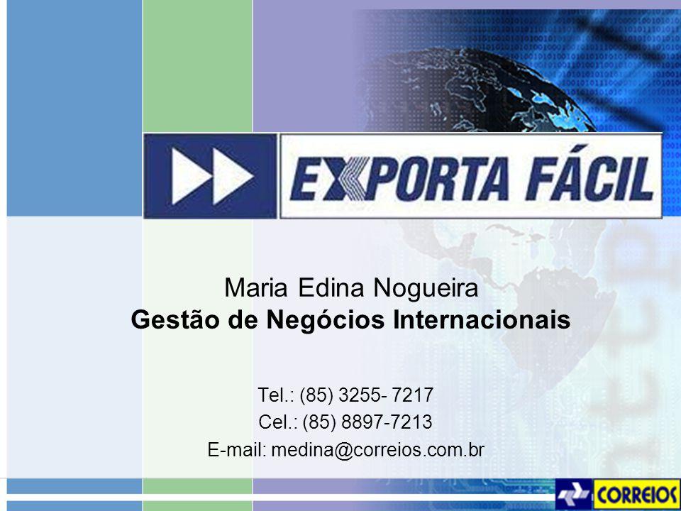 Maria Edina Nogueira Gestão de Negócios Internacionais Tel.: (85) 3255- 7217 Cel.: (85) 8897-7213 E-mail: medina@correios.com.br