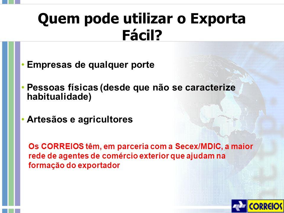 Os CORREIOS têm, em parceria com a Secex/MDIC, a maior rede de agentes de comércio exterior que ajudam na formação do exportador Quem pode utilizar o Exporta Fácil.