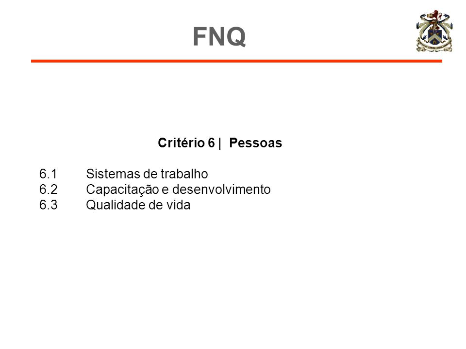 Critério 6 | Pessoas 6.1Sistemas de trabalho 6.2Capacitação e desenvolvimento 6.3Qualidade de vida FNQ
