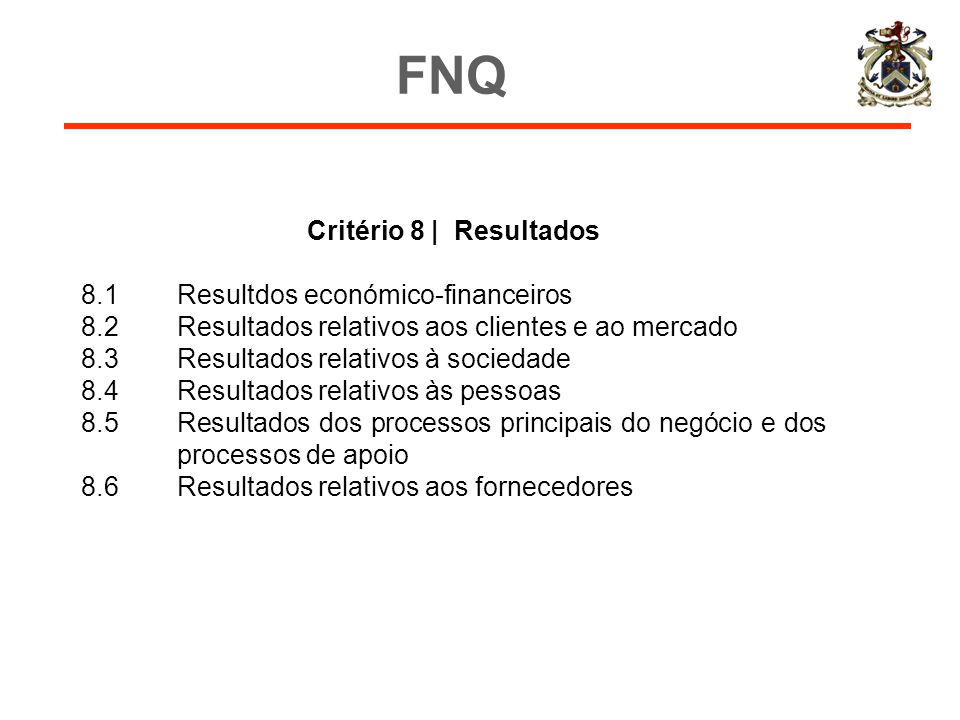 Critério 8 | Resultados 8.1Resultdos económico-financeiros 8.2Resultados relativos aos clientes e ao mercado 8.3Resultados relativos à sociedade 8.4Re
