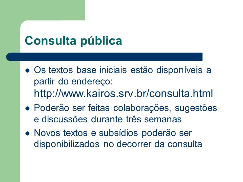 Consulta pública Os textos base iniciais estão disponíveis a partir do endereço: http://www.kairos.srv.br/consulta.html Poderão ser feitas colaboraçõe