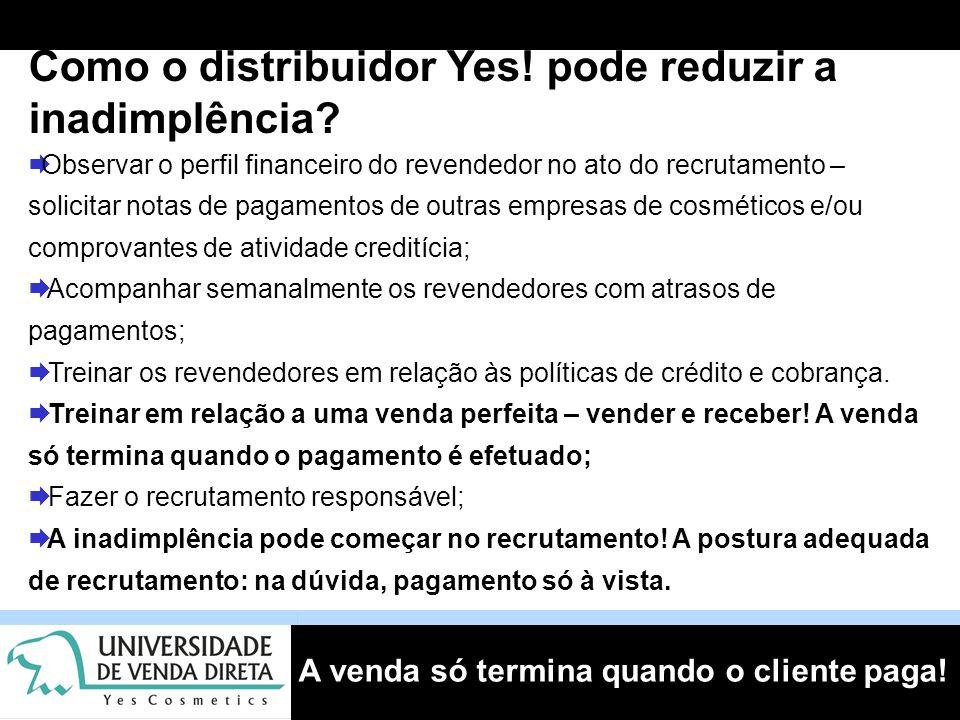 A venda só termina quando o cliente paga! Como o distribuidor Yes! pode reduzir a inadimplência?  Observar o perfil financeiro do revendedor no ato d