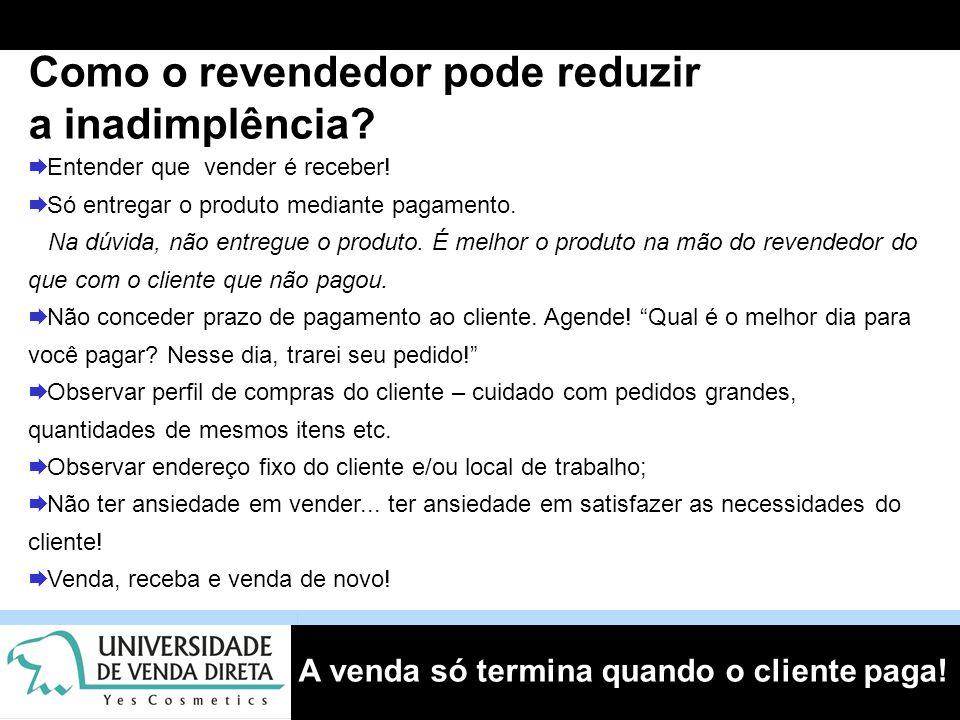 A venda só termina quando o cliente paga.Como o revendedor pode reduzir a inadimplência.