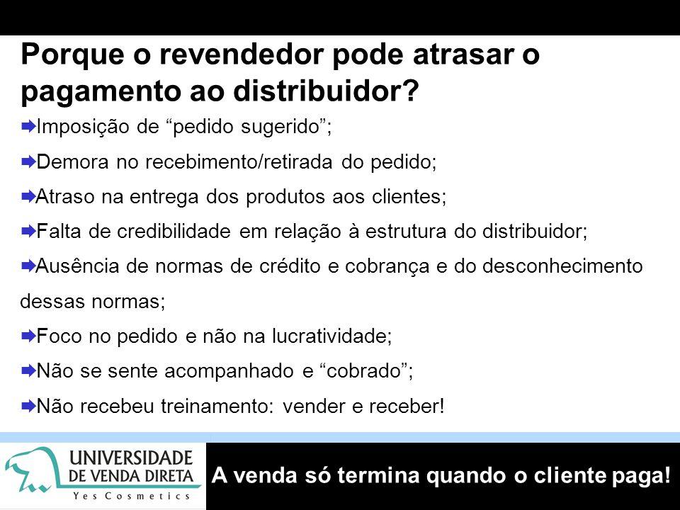 """A venda só termina quando o cliente paga! Porque o revendedor pode atrasar o pagamento ao distribuidor?  Imposição de """"pedido sugerido"""";  Demora no"""