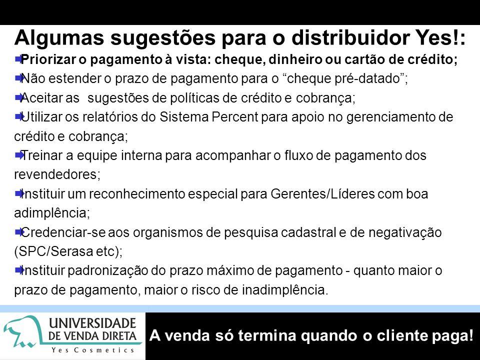A venda só termina quando o cliente paga! Algumas sugestões para o distribuidor Yes!:  Priorizar o pagamento à vista: cheque, dinheiro ou cartão de c