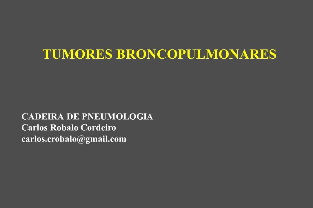 TUMORES BRONCOPULMONARES CADEIRA DE PNEUMOLOGIA Carlos Robalo Cordeiro carlos.crobalo@gmail.com