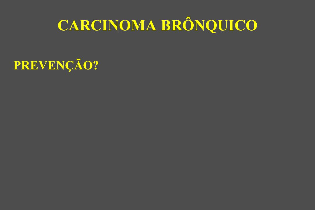 PREVENÇÃO? CARCINOMA BRÔNQUICO