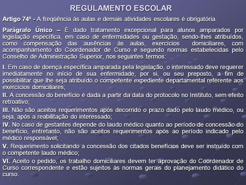 REGULAMENTO ESCOLAR Artigo 74º - A freqüência às aulas e demais atividades escolares é obrigatória. Parágrafo Único – É dado tratamento excepcional pa