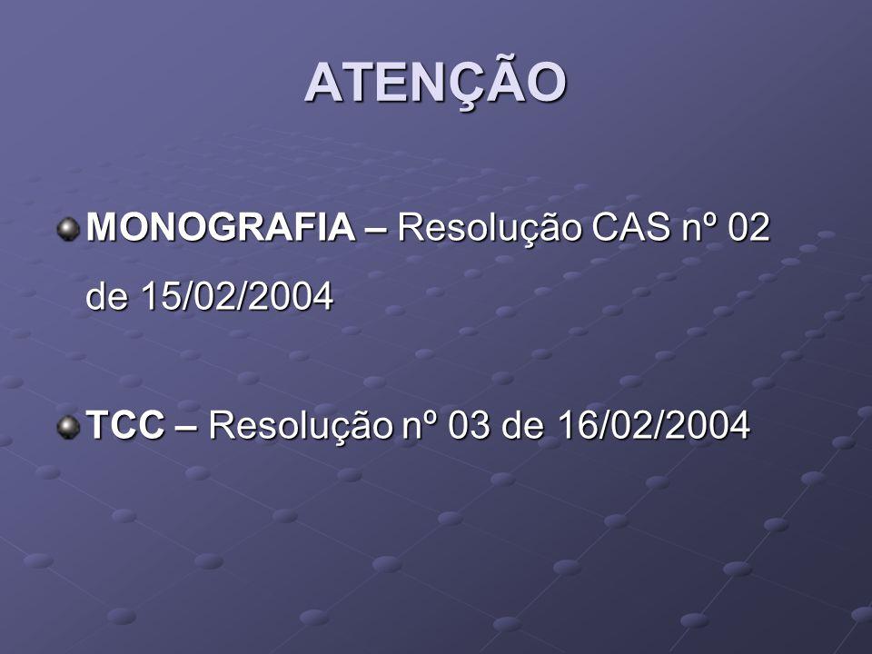ATENÇÃO MONOGRAFIA – Resolução CAS nº 02 de 15/02/2004 TCC – Resolução nº 03 de 16/02/2004