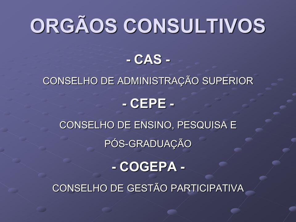 ORGÃOS CONSULTIVOS - CAS - CONSELHO DE ADMINISTRAÇÃO SUPERIOR - CEPE - CONSELHO DE ENSINO, PESQUISA E PÓS-GRADUAÇÃO - COGEPA - CONSELHO DE GESTÃO PARTICIPATIVA