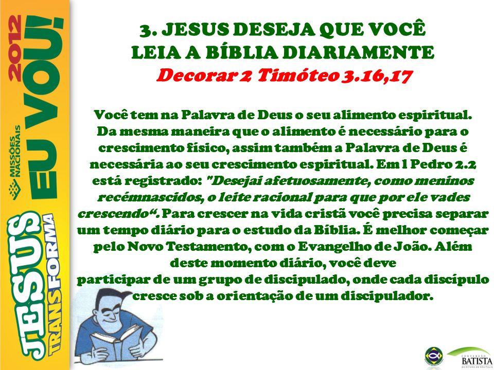 3. JESUS DESEJA QUE VOCÊ LEIA A BÍBLIA DIARIAMENTE Decorar 2 Timóteo 3.16,17 Você tem na Palavra de Deus o seu alimento espiritual. Da mesma maneira q