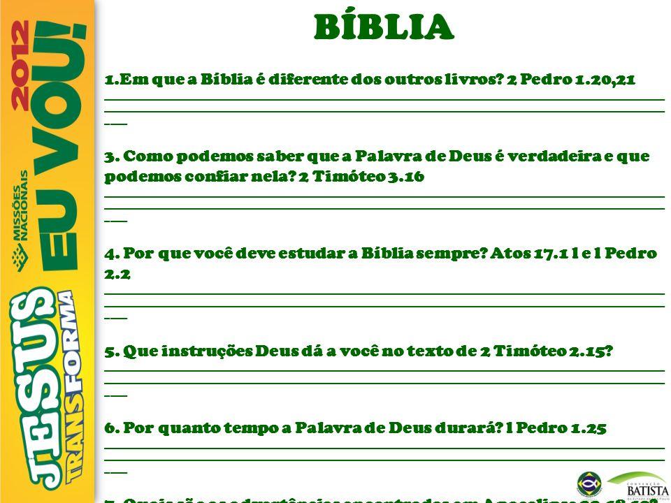 BÍBLIA 1.Em que a Bíblia é diferente dos outros livros? 2 Pedro 1.20,21 ______________________________________________________________________________