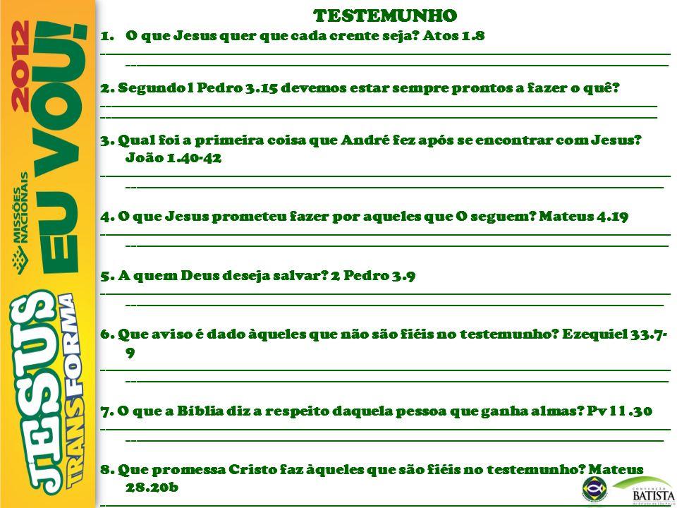 TESTEMUNHO 1.O que Jesus quer que cada crente seja? Atos 1.8 _________________________________________________________________________________________