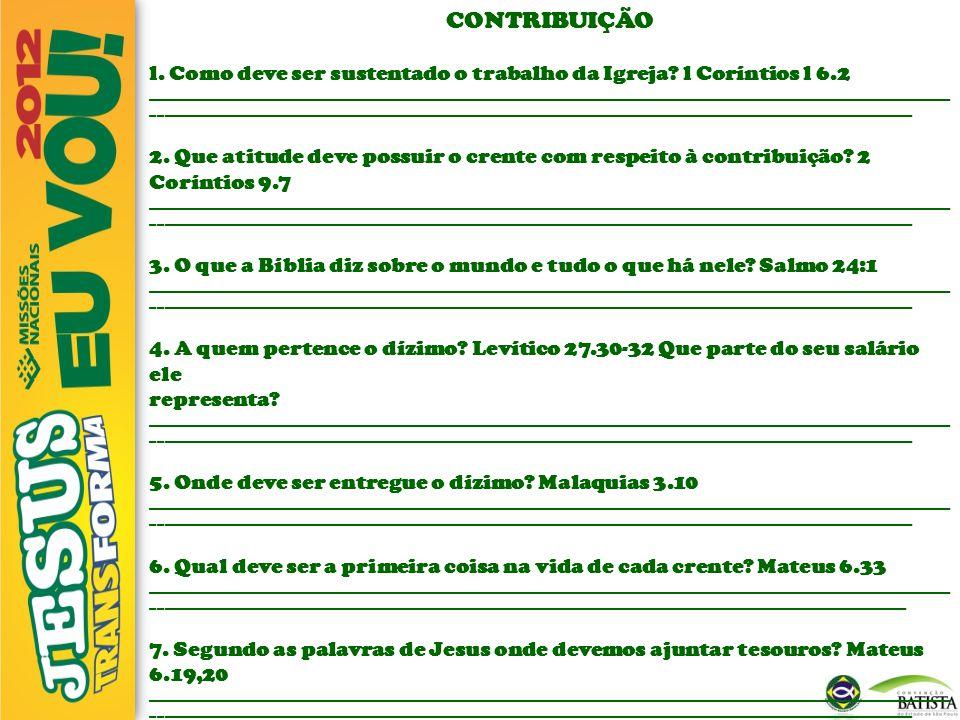 CONTRIBUIÇÃO l. Como deve ser sustentado o trabalho da Igreja? l Coríntios l 6.2 _____________________________________________________________________