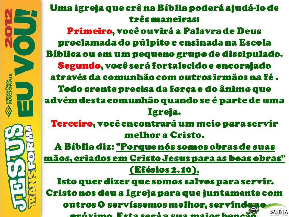 Uma igreja que crê na Bíblia poderá ajudá-lo de três maneiras: Primeiro, você ouvirá a Palavra de Deus proclamada do púlpito e ensinada na Escola Bíbl