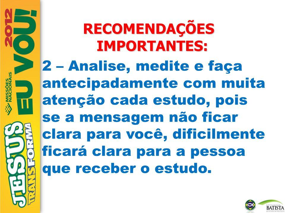 RECOMENDAÇÕES IMPORTANTES: 2 – Analise, medite e faça antecipadamente com muita atenção cada estudo, pois se a mensagem não ficar clara para você, dif