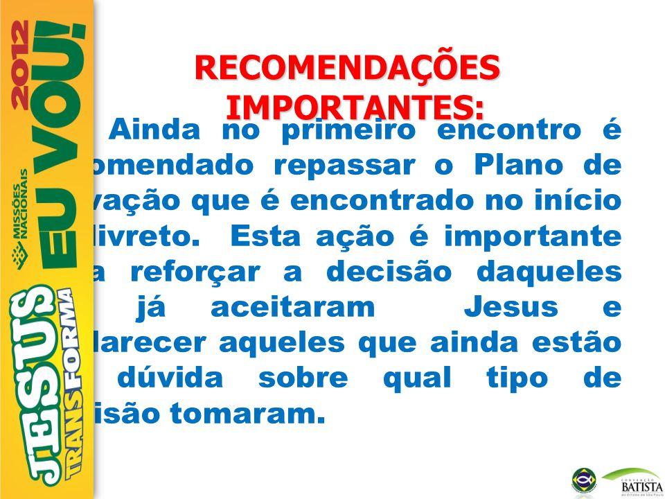 RECOMENDAÇÕES IMPORTANTES: 6 – Ainda no primeiro encontro é recomendado repassar o Plano de Salvação que é encontrado no início do livreto. Esta ação
