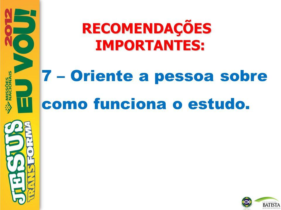 RECOMENDAÇÕES IMPORTANTES: 7 – Oriente a pessoa sobre como funciona o estudo.