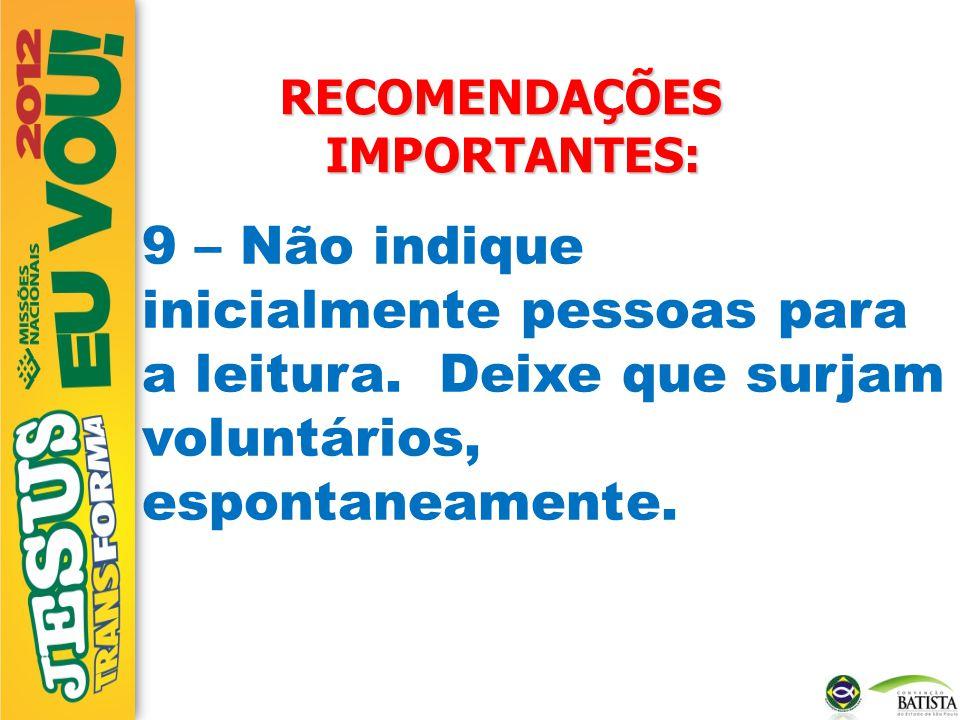 RECOMENDAÇÕES IMPORTANTES: 9 – Não indique inicialmente pessoas para a leitura. Deixe que surjam voluntários, espontaneamente.