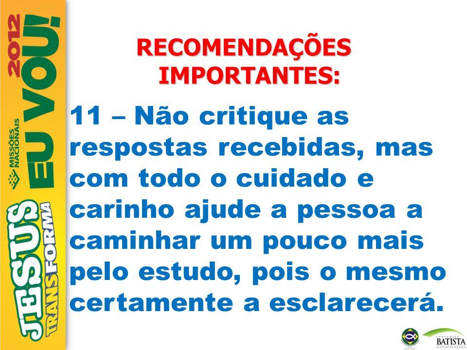 RECOMENDAÇÕES IMPORTANTES: 11 – Não critique as respostas recebidas, mas com todo o cuidado e carinho ajude a pessoa a caminhar um pouco mais pelo est