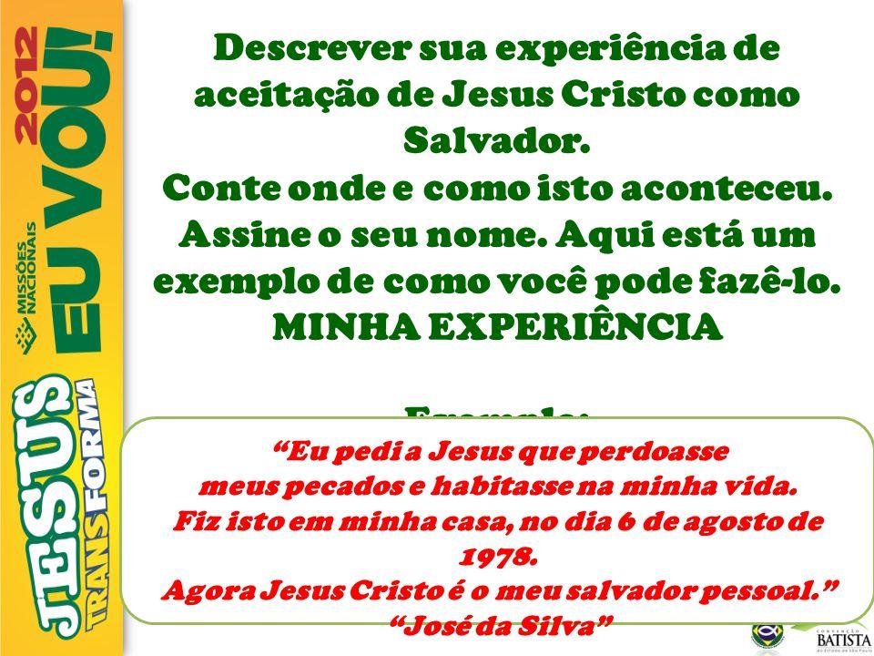Descrever sua experiência de aceitação de Jesus Cristo como Salvador. Conte onde e como isto aconteceu. Assine o seu nome. Aqui está um exemplo de com