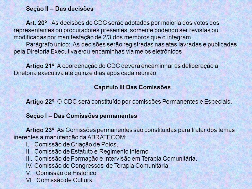 Seção II – Das decisões Art. 20º As decisões do CDC serão adotadas por maioria dos votos dos representantes ou procuradores presentes, somente podendo