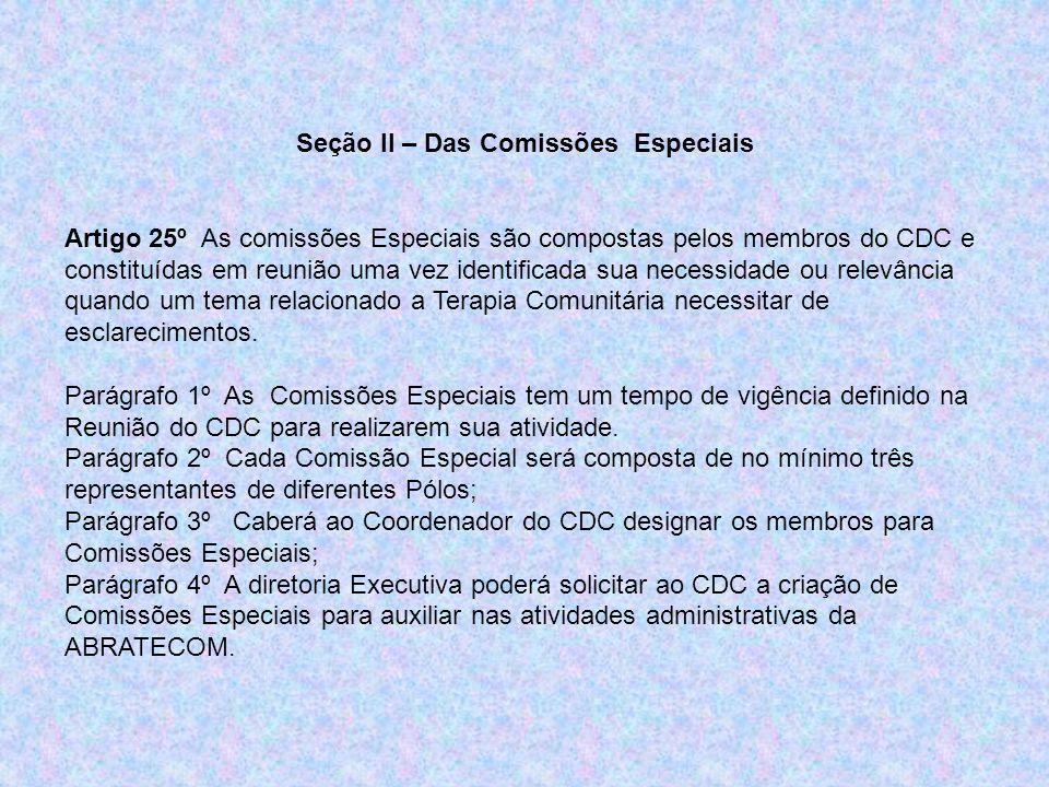 Seção II – Das Comissões Especiais Artigo 25º As comissões Especiais são compostas pelos membros do CDC e constituídas em reunião uma vez identificada sua necessidade ou relevância quando um tema relacionado a Terapia Comunitária necessitar de esclarecimentos.