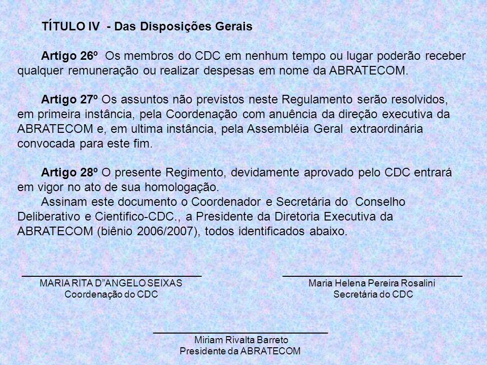 TÍTULO IV - Das Disposições Gerais Artigo 26º Os membros do CDC em nenhum tempo ou lugar poderão receber qualquer remuneração ou realizar despesas em nome da ABRATECOM.