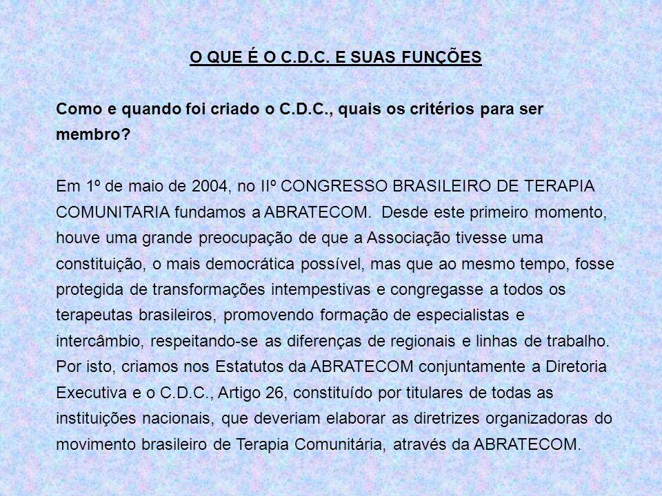 O QUE É O C.D.C. E SUAS FUNÇÕES Como e quando foi criado o C.D.C., quais os critérios para ser membro? Em 1º de maio de 2004, no IIº CONGRESSO BRASILE