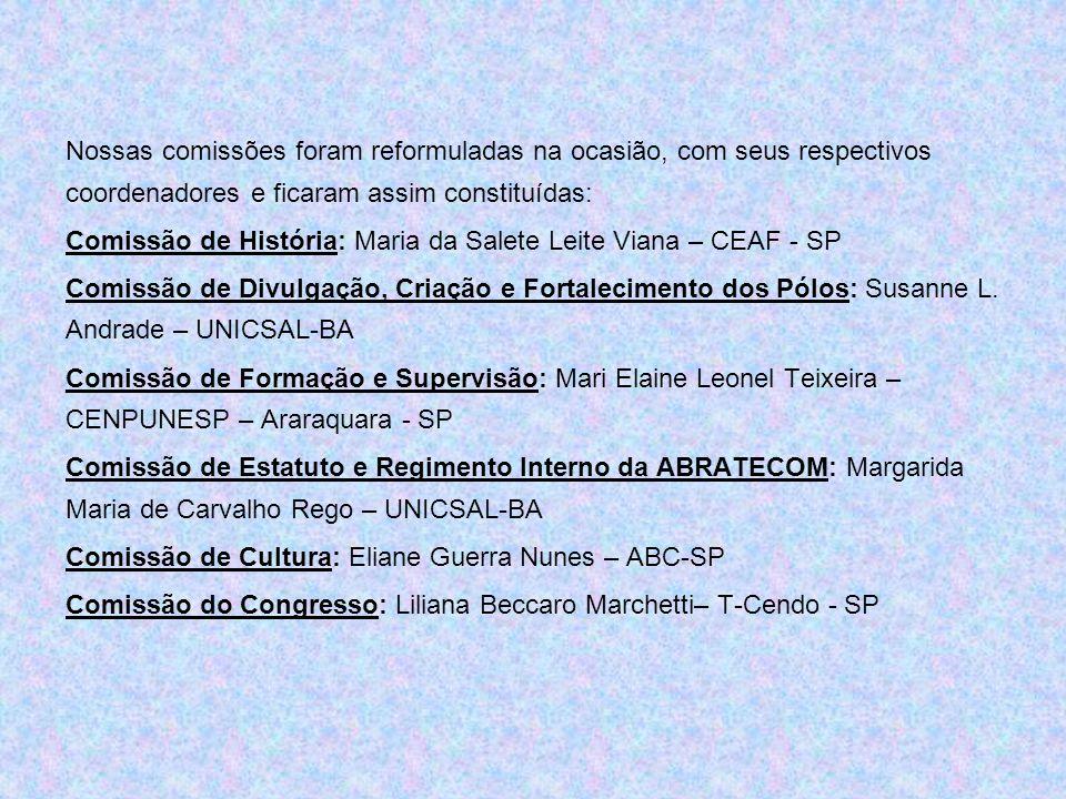 Nossas comissões foram reformuladas na ocasião, com seus respectivos coordenadores e ficaram assim constituídas: Comissão de História: Maria da Salete