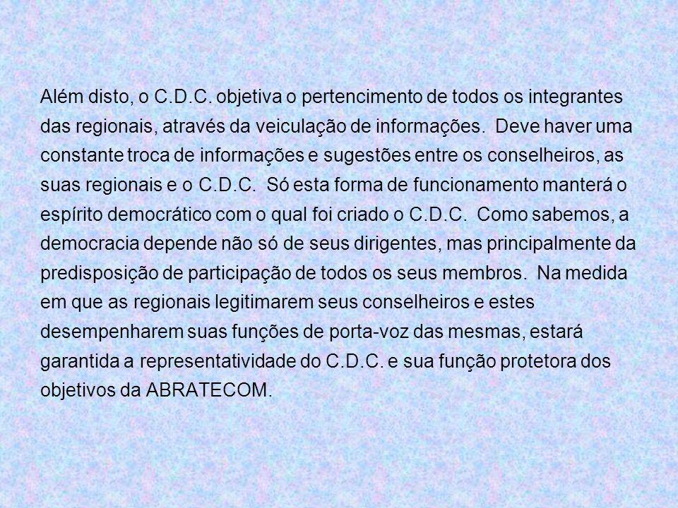Além disto, o C.D.C. objetiva o pertencimento de todos os integrantes das regionais, através da veiculação de informações. Deve haver uma constante tr