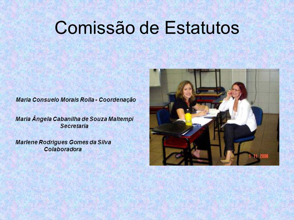 Comissão de Estatutos Maria Consuelo Morais Rolla - Coordenação Maria Ângela Cabanilha de Souza Maltempi Secretaria Marlene Rodrigues Gomes da Silva Colaboradora