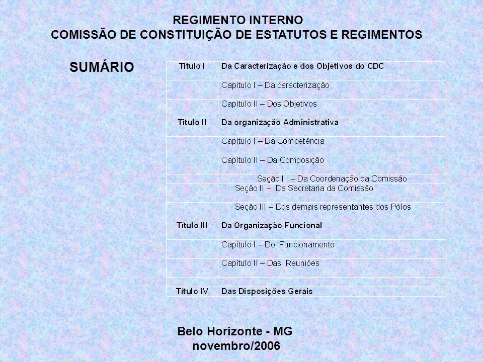 REGIMENTO INTERNO COMISSÃO DE CONSTITUIÇÃO DE ESTATUTOS E REGIMENTOS SUMÁRIO Belo Horizonte - MG novembro/2006