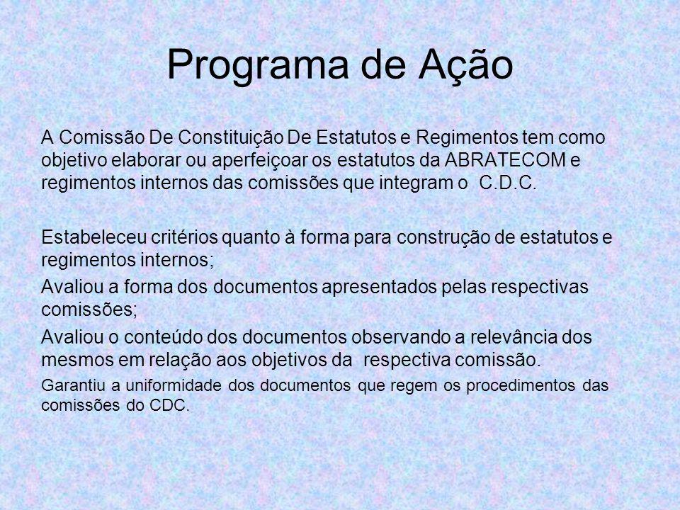 Programa de Ação A Comissão De Constituição De Estatutos e Regimentos tem como objetivo elaborar ou aperfeiçoar os estatutos da ABRATECOM e regimentos internos das comissões que integram o C.D.C.