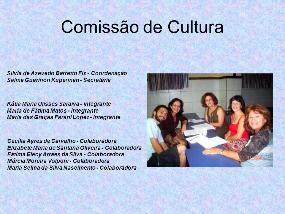 Comissão de Cultura Sílvia de Azevedo Barretto Fix - Coordenação Selma Guarinon Kuperman - Secretária Cecília Ayres de Carvalho - Colaboradora Elizabe
